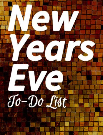 Do you have plans for NYE? Tonight is the big celebration night, and I'm sure you can get this New Years Eve to-do list done even if you're staying home.