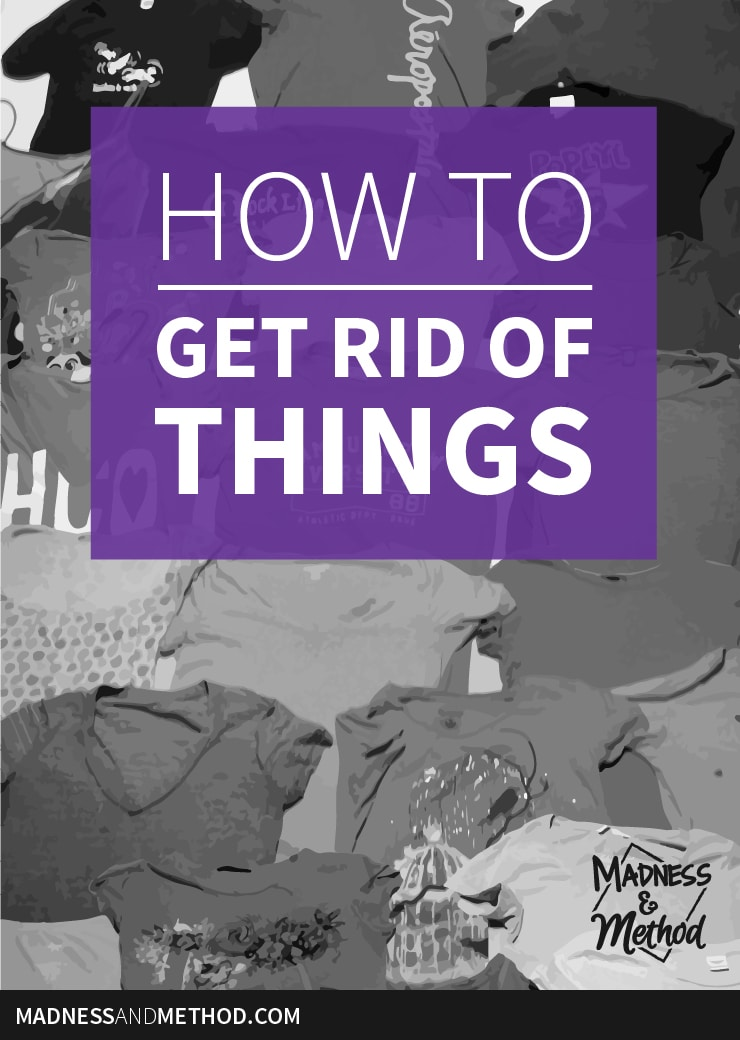 how to get rid of things madness method